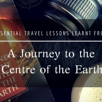Essential travel lessons learnt from A Journey to the Center of the Earth